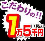 こだわりの1万5千円(税抜)